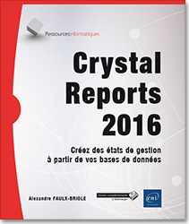 Crystal Reports 2016 - Créez des états de gestion à partir de vos bases de données, livre crystal report , livre crystal report 2016 , livre reporting , OLAP , BO , Business Objects , BusinessObjects , générateur d'états , ODBC , OLEDB , LNRI16CRY