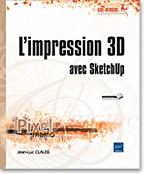 L'impression 3D avec Sketchup, Modélisation, imprimer en 3D, objet 3D, prototypage,  objet virtuel