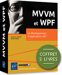 MVVM et WPF - Coffret de 2 livres : Le développement d'applications .NET, livre WPF , MVVM , binding , XAML , modèle , design pattern , xaml , wpf , visual studio , blend