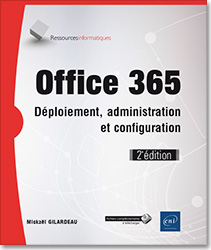 Office 365 - Déploiement, administration et configuration (2e édition), microsoft , office pro , office proplus , exchange online , lync online , office online , owa , sharepoint online , LNRI2365OFF