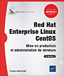Red Hat Enterprise Linux - CentOS - Mise en production et administration de serveurs (3e édition)