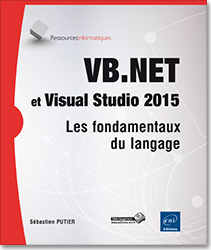 VB.NET et Visual Studio 2015 - Les fondamentaux du langage, livre VB , microsoft , .net , linq , dot net , VS , ado , ado.net , SQL , framework , Programmation Objet , click once , poo, Visual Studio , Visualstudio