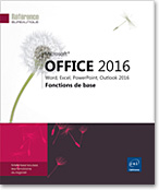 Microsoft® Office 2016 : Word, Excel, PowerPoint, Outlook 2016, Word2016, Excel2016, Outlook2016, Office 2016, Office2016, suite bureautique, Office 16, Office16, d�butant, initiation