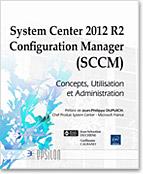 System Center 2012 R2 Configuration Manager (SCCM), livre SCCM, microsoft, configmgr, inventaire, gestion de parc, p�riph�riques, distribution, t�l�distribution, d�ploiement, Wake ON Lan, Remote Tools, migration, sms